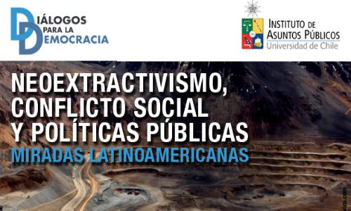 Neoextractivismo, conflicto social y políticas públicas: Miradas latinoamericanas