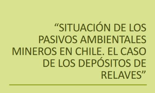 """""""Situación de los pasivos ambientales mineros en Chile: el caso de los depósitos de relaves"""""""