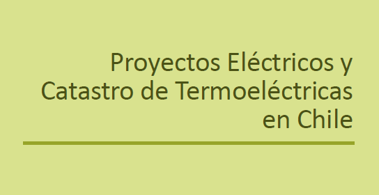 APP N° 63: Proyectos Eléctricos y Catastro de Termoeléctricas en Chile