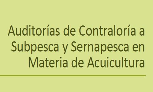 APP N°64 Auditorías de Contraloría a Subpesca y Sernapesca en Materia de Acuicultura